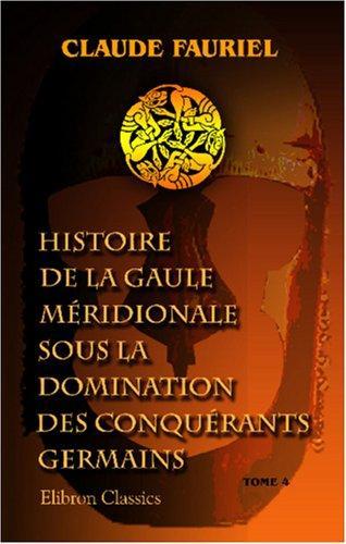 Histoire de la Gaule méridionale sous la domination des conquérants germains