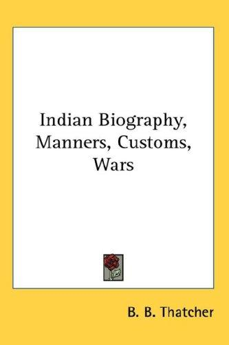 Download Indian Biography, Manners, Customs, Wars