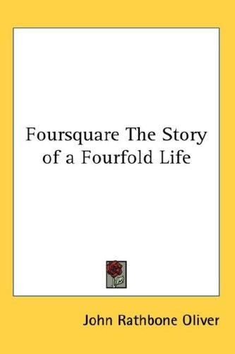 Foursquare The Story of a Fourfold Life