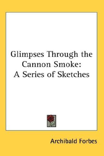 Glimpses Through the Cannon Smoke