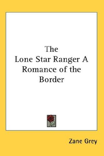 The Lone Star Ranger A Romance of the Border