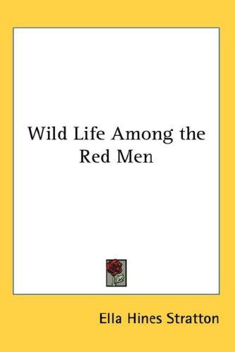 Download Wild Life Among the Red Men