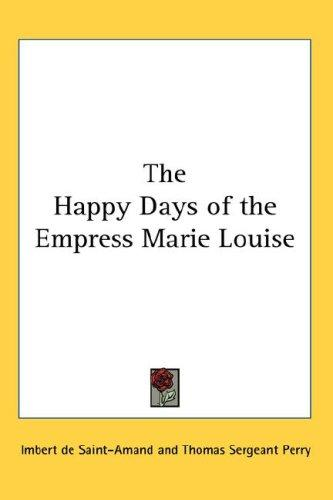 Download The Happy Days of the Empress Marie Louise