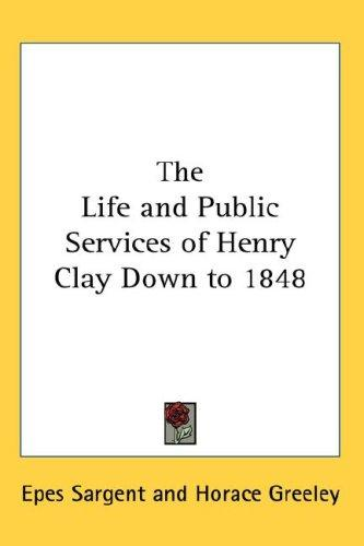 Download The Life and Public Services of Henry Clay Down to 1848