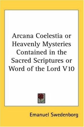 Download Arcana Coelestia or Heavenly Mysteries Contained in the Sacred Scriptures or Word of the Lord V10
