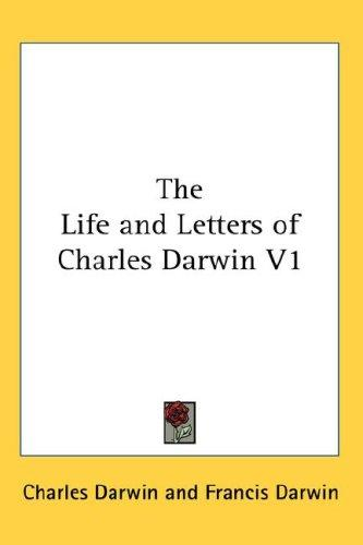 The Life and Letters of Charles Darwin V1