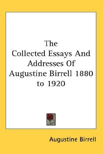 The Collected Essays And Addresses Of Augustine Birrell 1880 to 1920