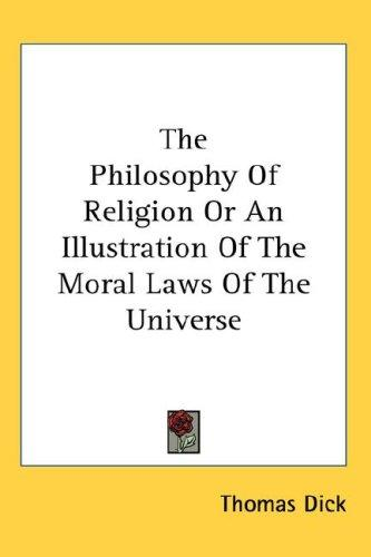 The Philosophy Of Religion Or An Illustration Of The Moral Laws Of The Universe