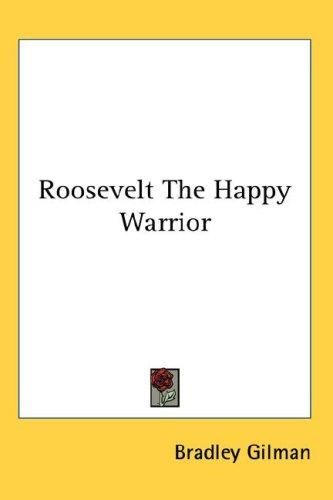 Roosevelt The Happy Warrior