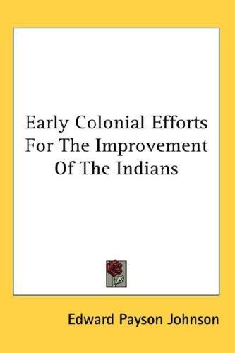 Early Colonial Efforts For The Improvement Of The Indians