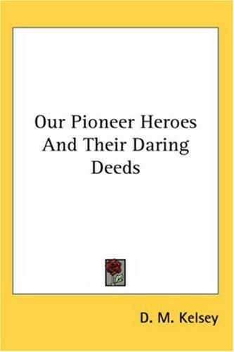 Download Our Pioneer Heroes And Their Daring Deeds
