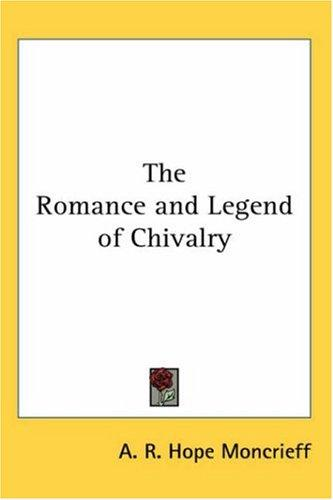 Download The Romance and Legend of Chivalry