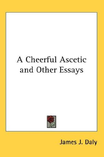 A Cheerful Ascetic and Other Essays, Daly, James J.