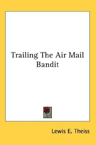 Trailing The Air Mail Bandit