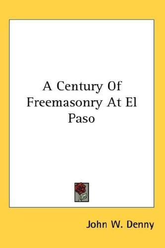A Century Of Freemasonry At El Paso