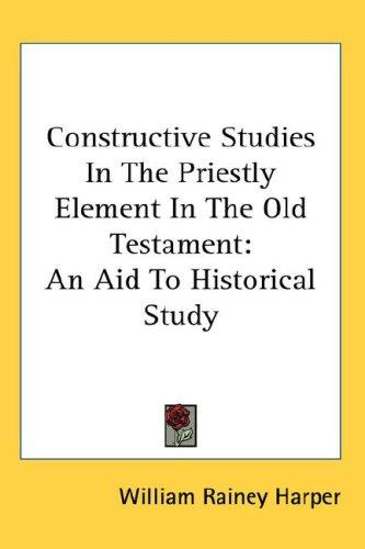 Download Constructive Studies In The Priestly Element In The Old Testament