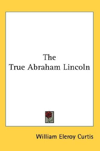 Download The True Abraham Lincoln
