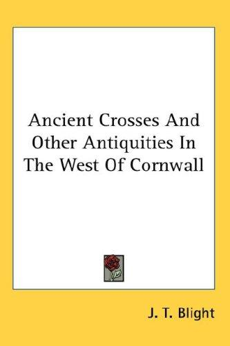 Ancient Crosses And Other Antiquities In The West Of Cornwall