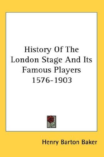 History Of The London Stage And Its Famous Players 1576-1903