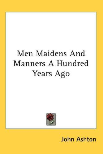 Men Maidens And Manners A Hundred Years Ago