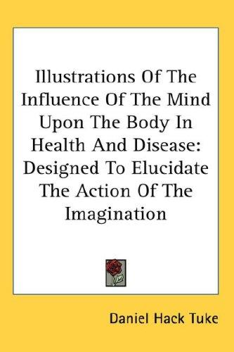 Illustrations Of The Influence Of The Mind Upon The Body In Health And Disease