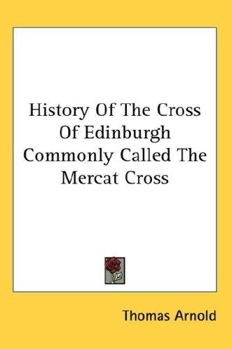 History Of The Cross Of Edinburgh Commonly Called The Mercat Cross