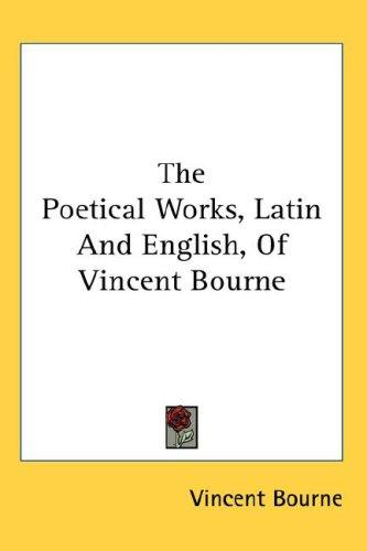 Download The Poetical Works, Latin And English, Of Vincent Bourne