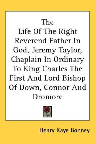 Download The Life Of The Right Reverend Father In God, Jeremy Taylor, Chaplain In Ordinary To King Charles The First And Lord Bishop Of Down, Connor And Dromore