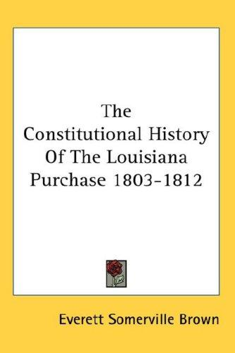 The Constitutional History Of The Louisiana Purchase 1803-1812