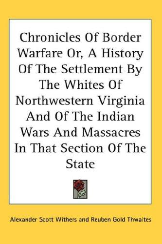 Download Chronicles Of Border Warfare Or, A History Of The Settlement By The Whites Of Northwestern Virginia And Of The Indian Wars And Massacres In That Section Of The State