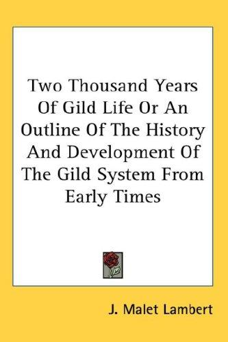 Download Two Thousand Years Of Gild Life Or An Outline Of The History And Development Of The Gild System From Early Times