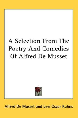 A Selection From The Poetry And Comedies Of Alfred De Musset