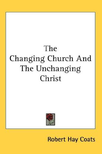 The Changing Church And The Unchanging Christ