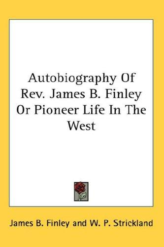 Autobiography Of Rev. James B. Finley Or Pioneer Life In The West