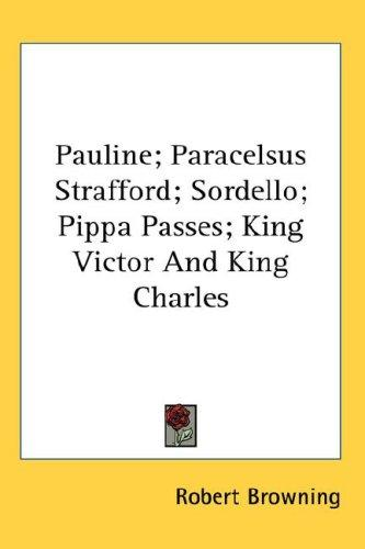 Download Pauline; Paracelsus Strafford; Sordello; Pippa Passes; King Victor And King Charles