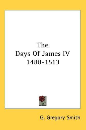 The Days Of James IV 1488-1513 by G. Gregory Smith