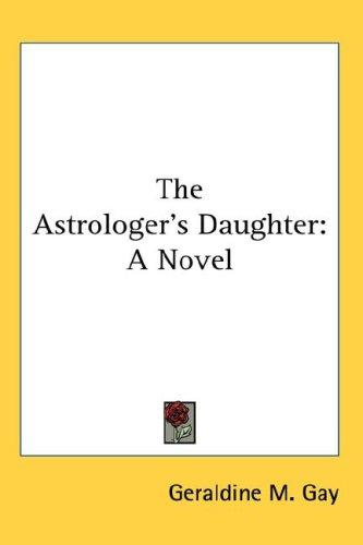 The Astrologer's Daughter by Geraldine M. Gay