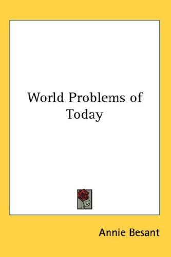 World Problems of Today by Annie Wood Besant