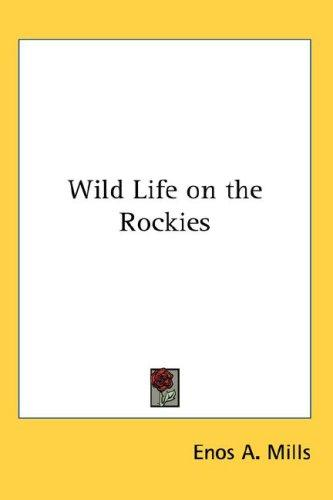 Wild Life on the Rockies by Enos A. Mills