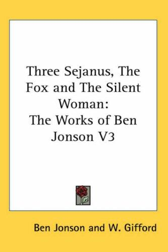 Three Sejanus, the Fox And the Silent Woman by Ben Jonson