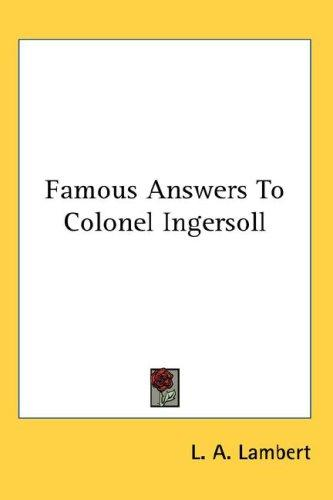 Famous Answers To Colonel Ingersoll