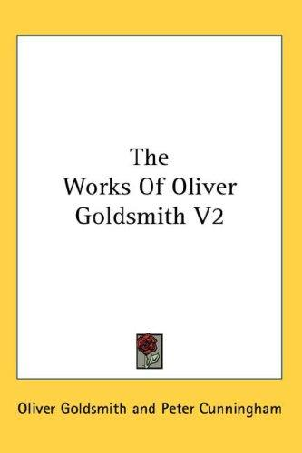 The Works Of Oliver Goldsmith V2 by Oliver Goldsmith