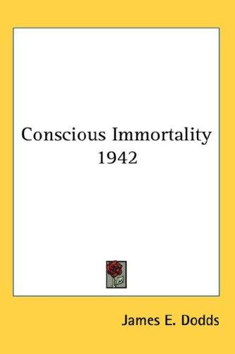 Conscious Immortality 1942 by James E. Dodds