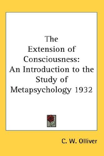 The Extension of Consciousness by C. W. Olliver