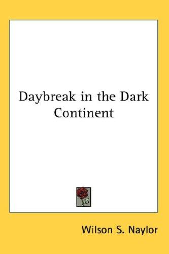Daybreak in the Dark Continent by Wilson S. Naylor