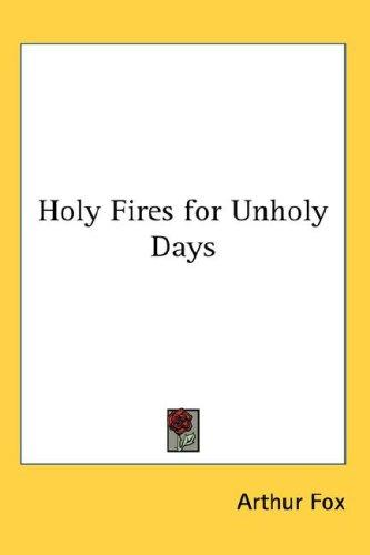 Holy Fires for Unholy Days by Arthur Fox
