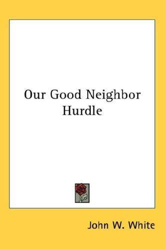 Our Good Neighbor Hurdle by John W. White