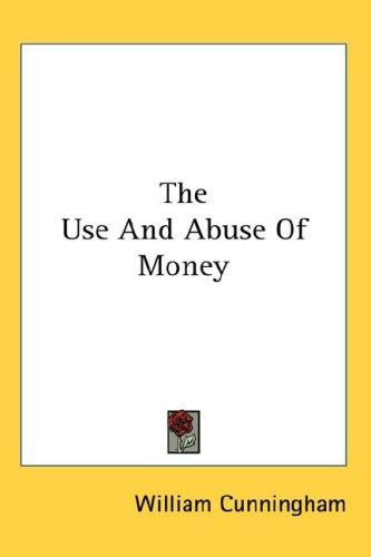 The Use and Abuse of Money by William Cunningham