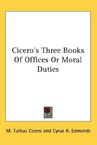 Cicero's Three Books Of Offices Or Moral Duties