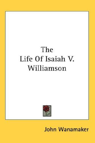 The Life Of Isaiah V. Williamson